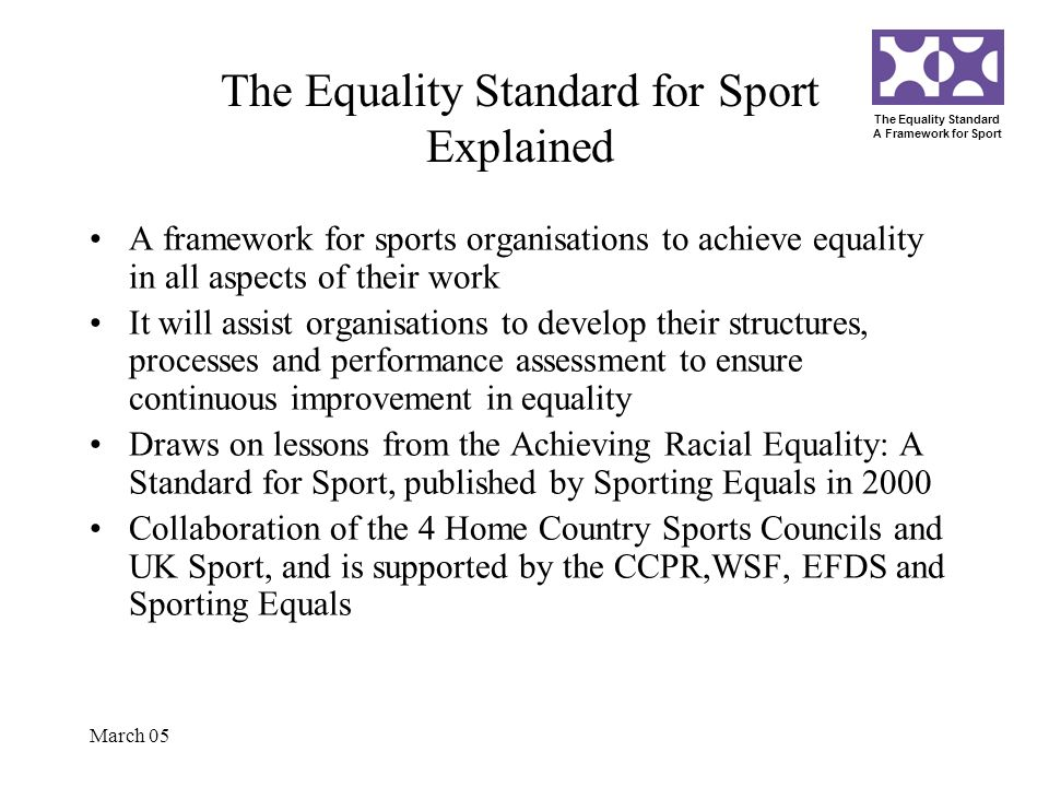 The Equality Standard A Framework for Sport March 05 The Equality Standard for Sport Explained A framework for sports organisations to achieve equalit