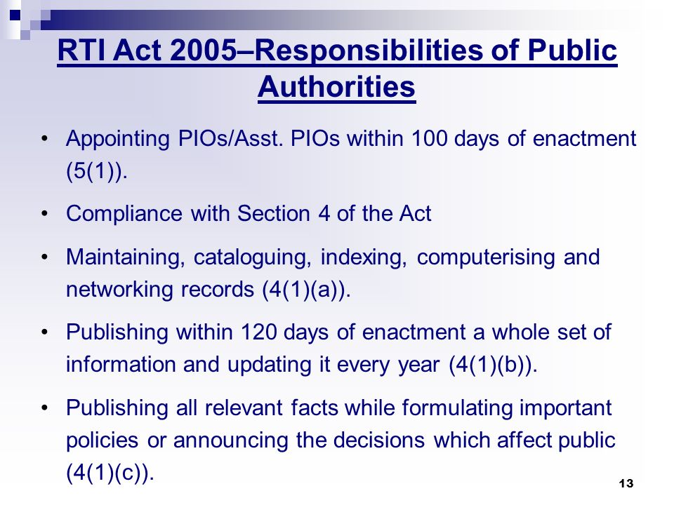 13 RTI Act 2005–Responsibilities of Public Authorities Appointing PIOs/Asst. PIOs within 100 days of enactment (5(1)). Compliance with Section 4 of th