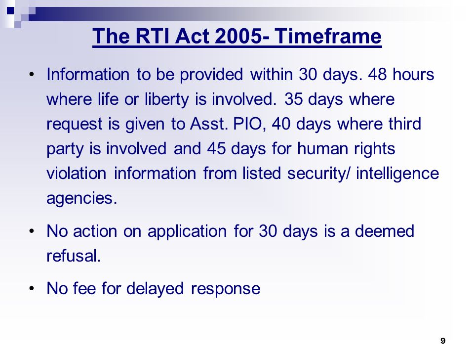 10 RTI Act 2005 - Appeals Appeals First appeal with senior in the department Second appeal with Information Commission Onus of proof on refuser/public authority Independent Information Commission at the Central and State level to oversee the functioning of the act.