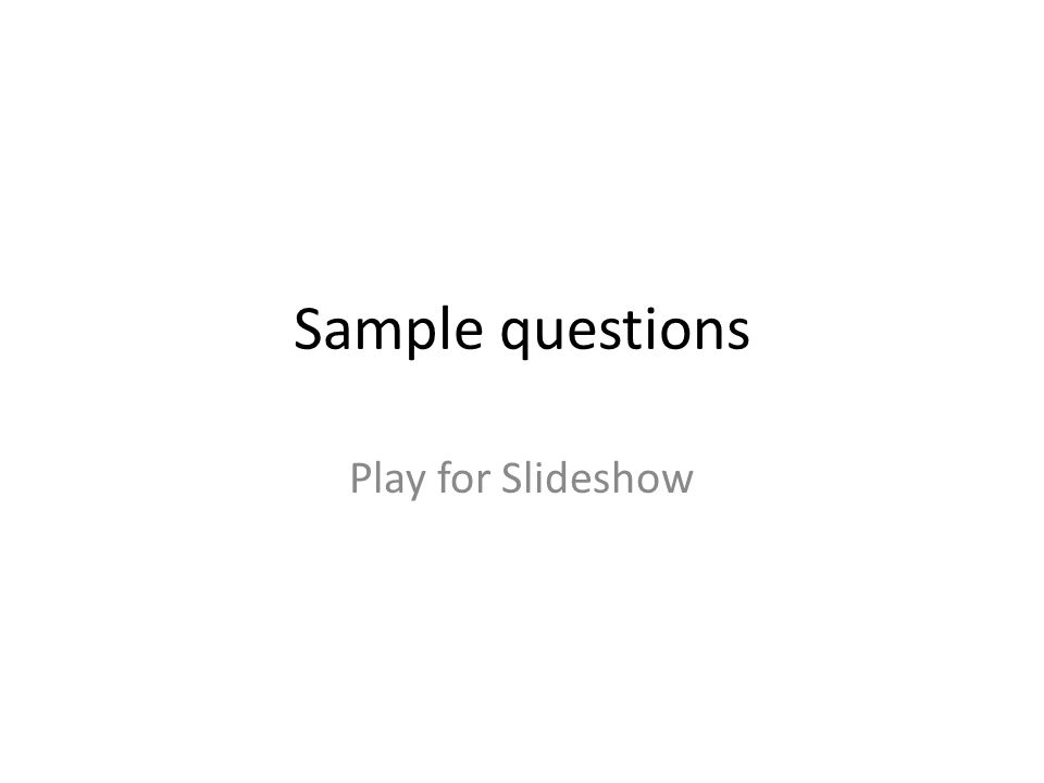 Sample questions Play for Slideshow