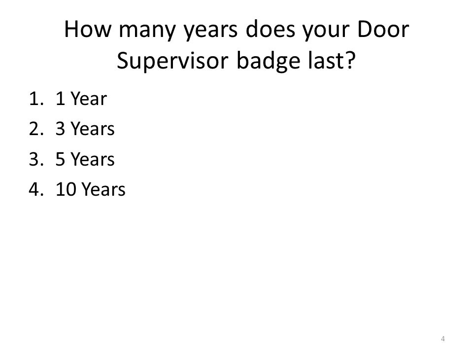 How many years does your Door Supervisor badge last? 1.1 Year 2.3 Years 3.5 Years 4.10 Years 4