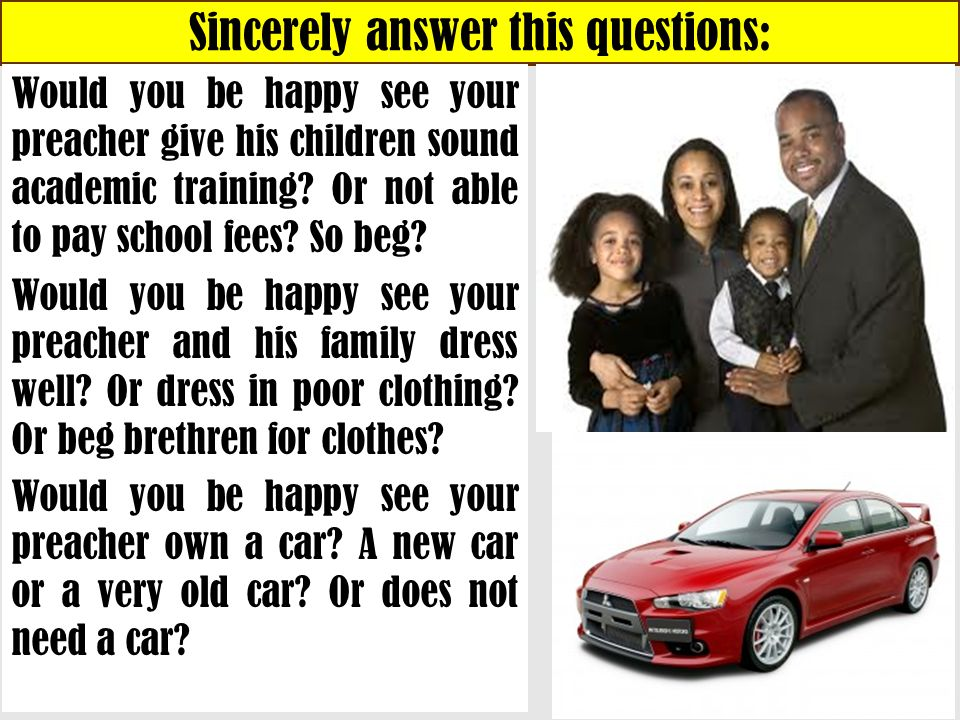 Sincerely answer this questions: Would you be happy see your preacher give his children sound academic training.