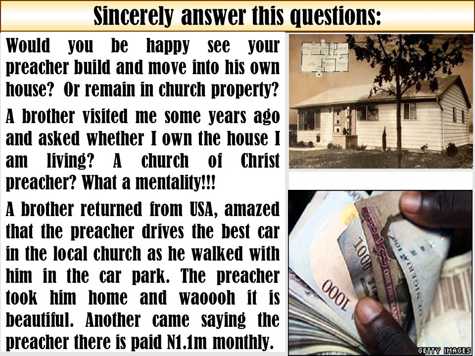 Sincerely answer this questions: Would you be happy see your preacher build and move into his own house.