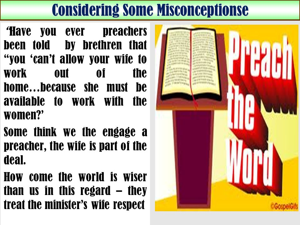 Considering Some Misconceptionse Have you ever preachers been told by brethren that you cant allow your wife to work out of the home…because she must be available to work with the women.