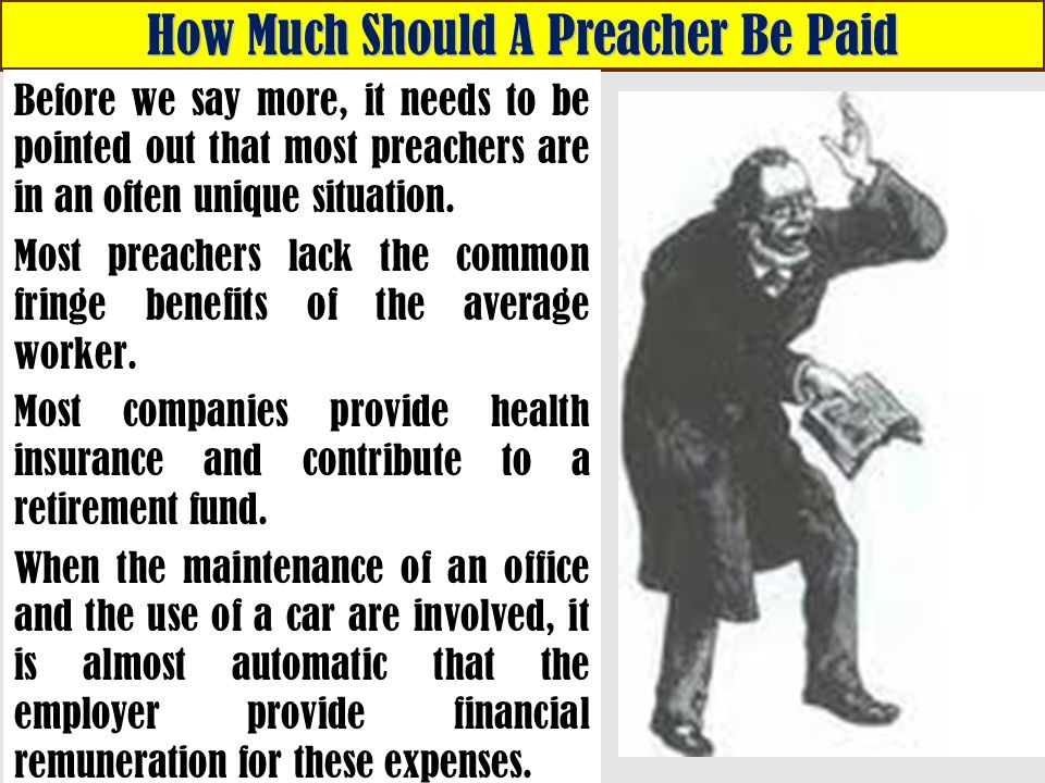 How Much Should A Preacher Be Paid Before we say more, it needs to be pointed out that most preachers are in an often unique situation.