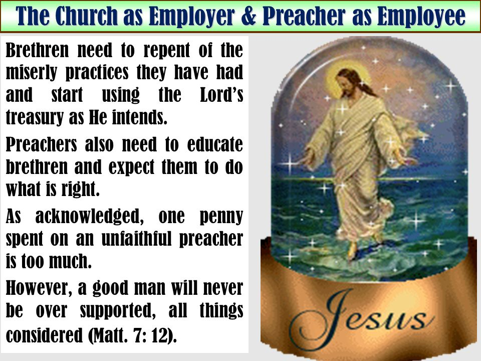 The Church as Employer & Preacher as Employee Brethren need to repent of the miserly practices they have had and start using the Lords treasury as He intends.