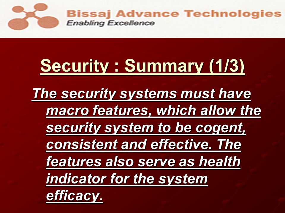 Security : Summary (1/3) The security systems must have macro features, which allow the security system to be cogent, consistent and effective.