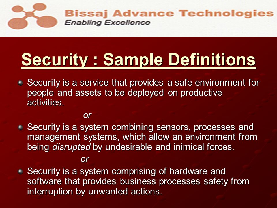 Security : Sample Definitions Security is a service that provides a safe environment for people and assets to be deployed on productive activities. or