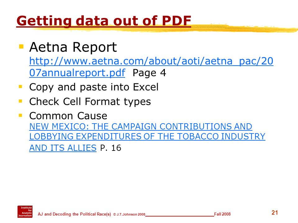 21 AJ and Decoding the Political Race(s) © J.T.Johnson 2008 _________________________ Fall 2008 Getting data out of PDF Aetna Report http://www.aetna.