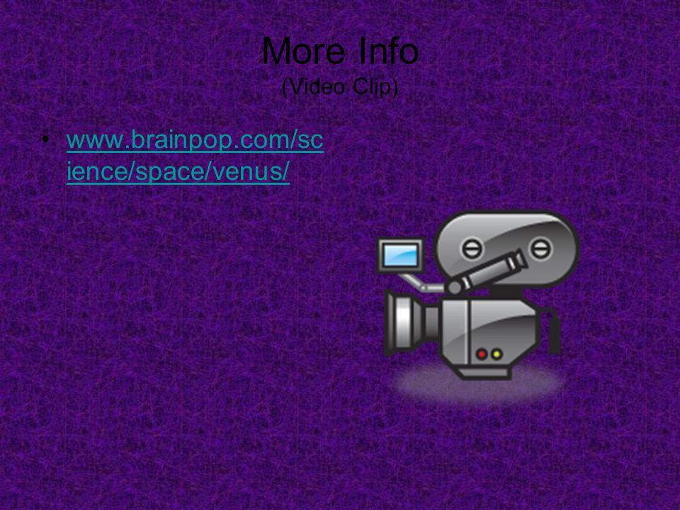 More Info (Video Clip) www.brainpop.com/sc ience/space/venus/www.brainpop.com/sc ience/space/venus/