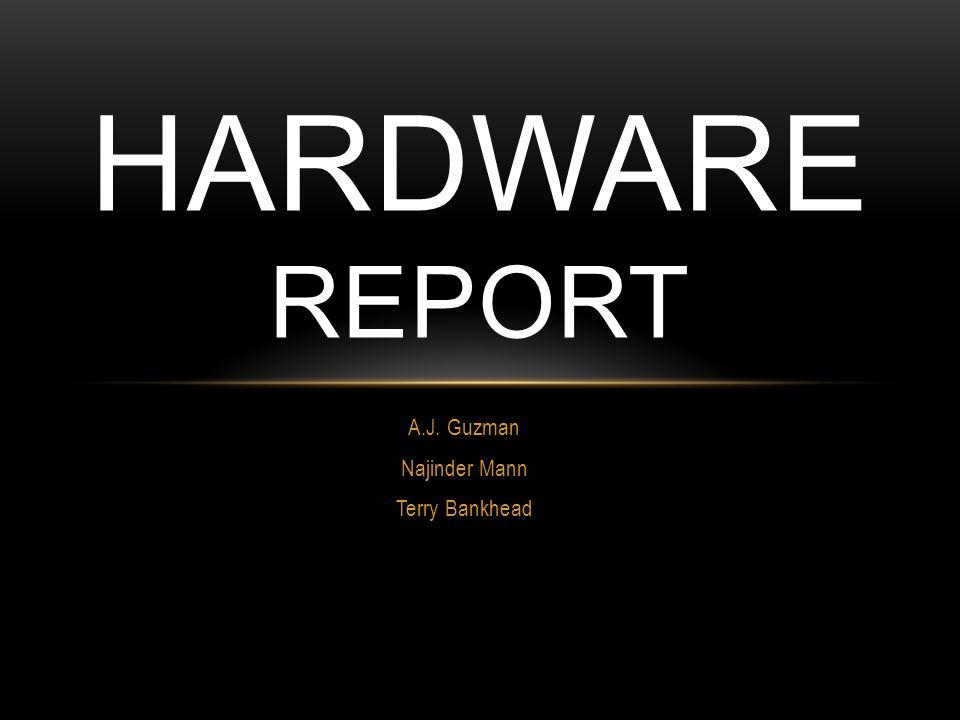 A.J. Guzman Najinder Mann Terry Bankhead HARDWARE REPORT