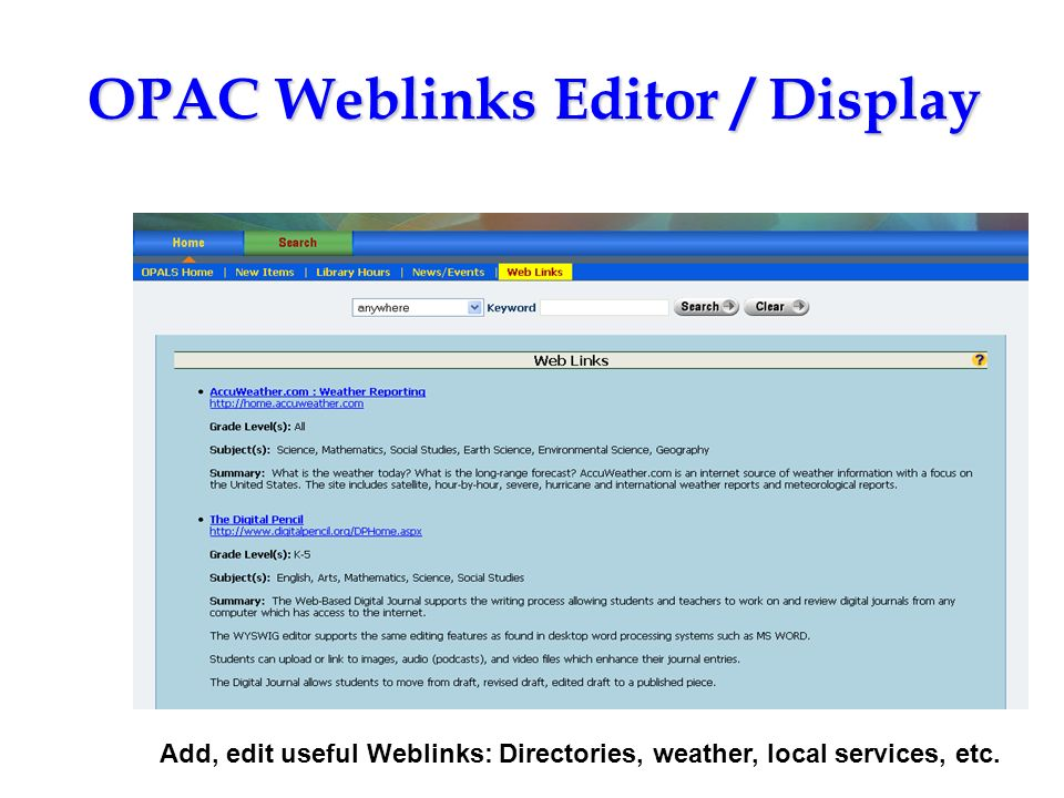 OPAC Weblinks Editor / Display Add, edit useful Weblinks: Directories, weather, local services, etc.