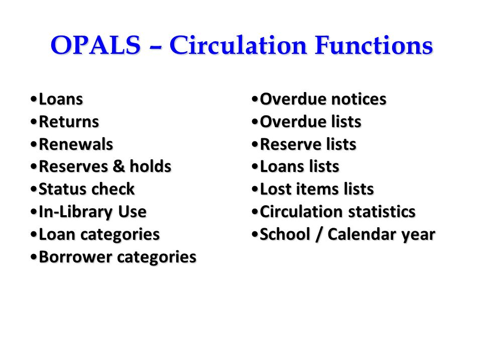 OPALS – Circulation Functions LoansLoans ReturnsReturns RenewalsRenewals Reserves & holdsReserves & holds Status checkStatus check In-Library UseIn-Li