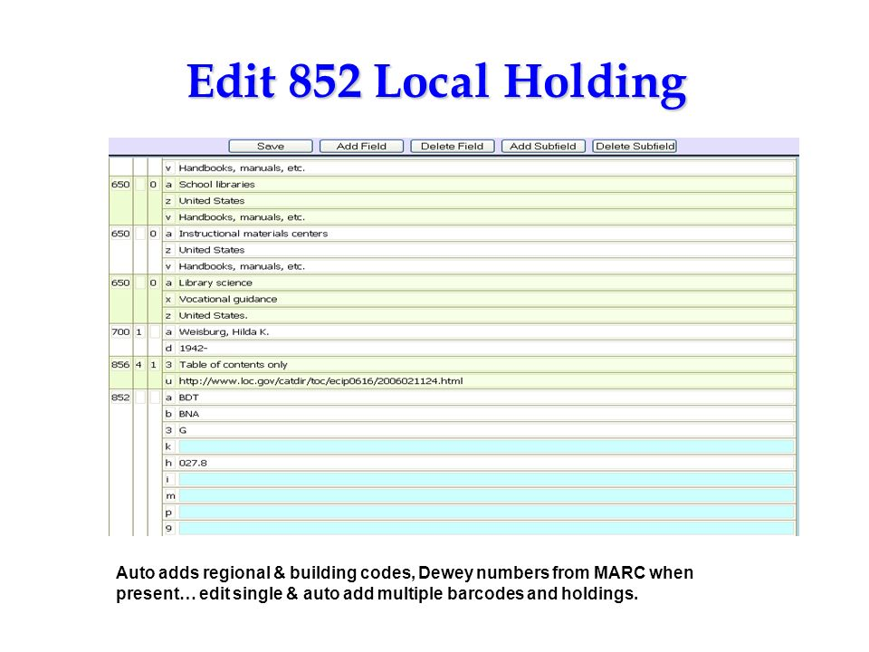 Edit 852 Local Holding Auto adds regional & building codes, Dewey numbers from MARC when present… edit single & auto add multiple barcodes and holding