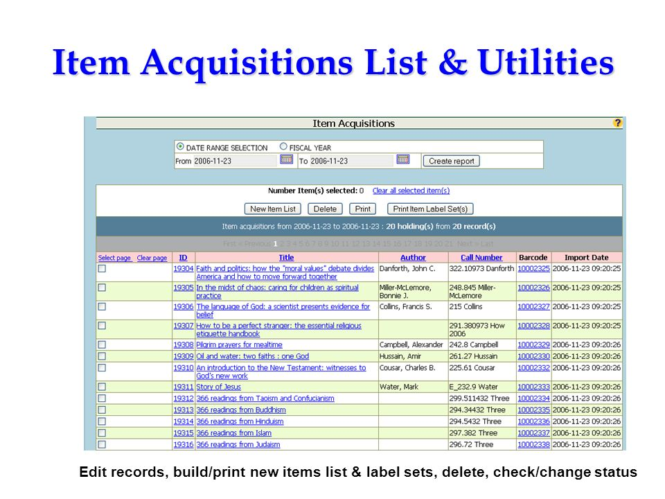 Item Acquisitions List & Utilities Edit records, build/print new items list & label sets, delete, check/change status