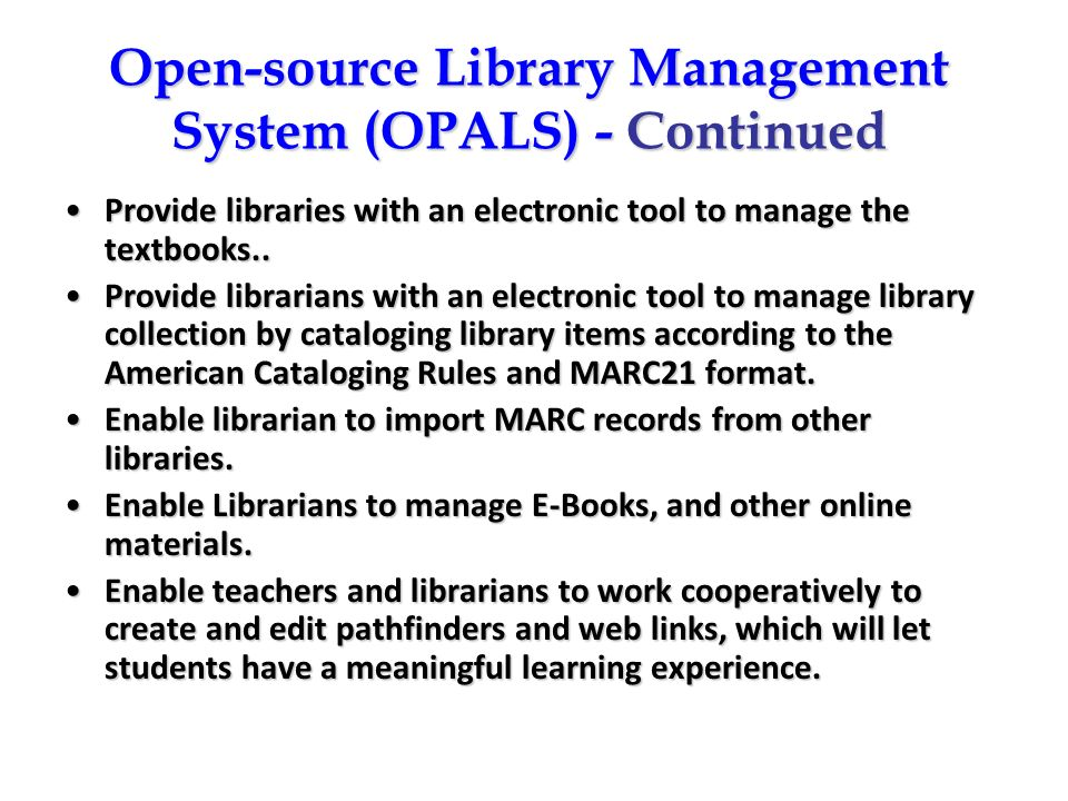 Open-source Library Management System (OPALS) - Continued Provide libraries with an electronic tool to manage the textbooks..Provide libraries with an