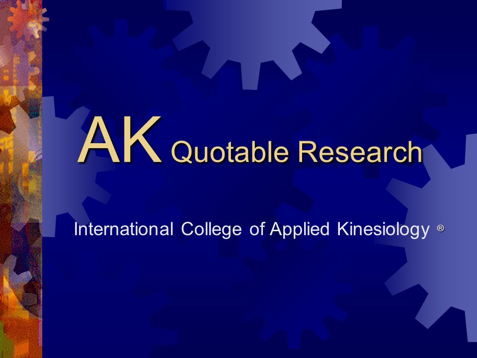 AK Quotable Research ® International College of Applied Kinesiology ®