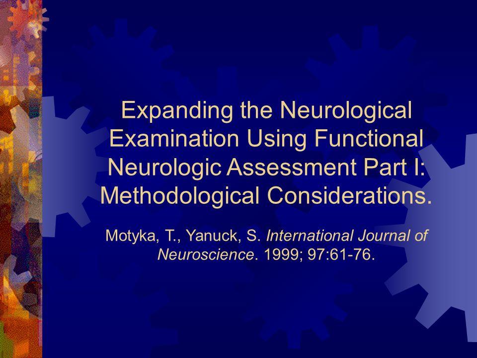 Expanding the Neurological Examination Using Functional Neurologic Assessment Part I: Methodological Considerations. Motyka, T., Yanuck, S. Internatio