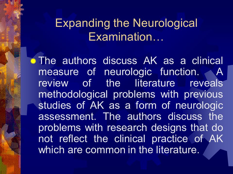 Expanding the Neurological Examination… The authors discuss AK as a clinical measure of neurologic function. A review of the literature reveals method