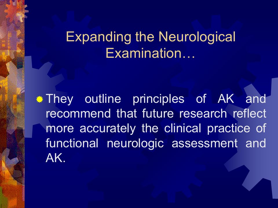 Expanding the Neurological Examination… They outline principles of AK and recommend that future research reflect more accurately the clinical practice
