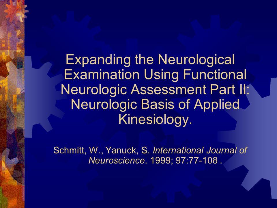 Expanding the Neurological Examination Using Functional Neurologic Assessment Part II: Neurologic Basis of Applied Kinesiology. Schmitt, W., Yanuck, S