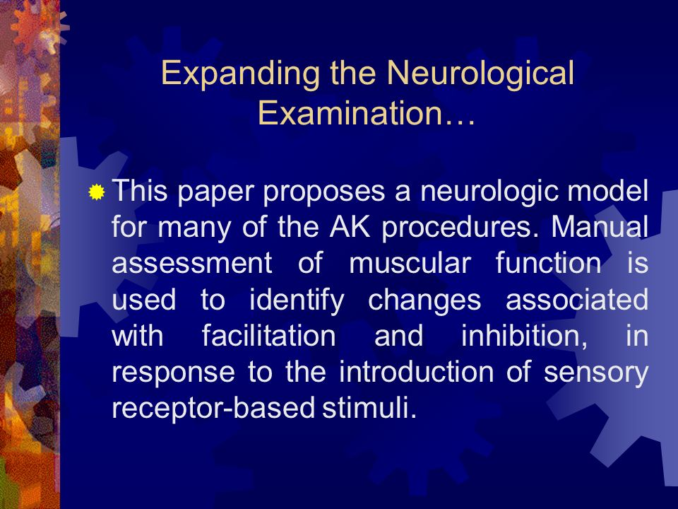 Expanding the Neurological Examination… This paper proposes a neurologic model for many of the AK procedures. Manual assessment of muscular function i