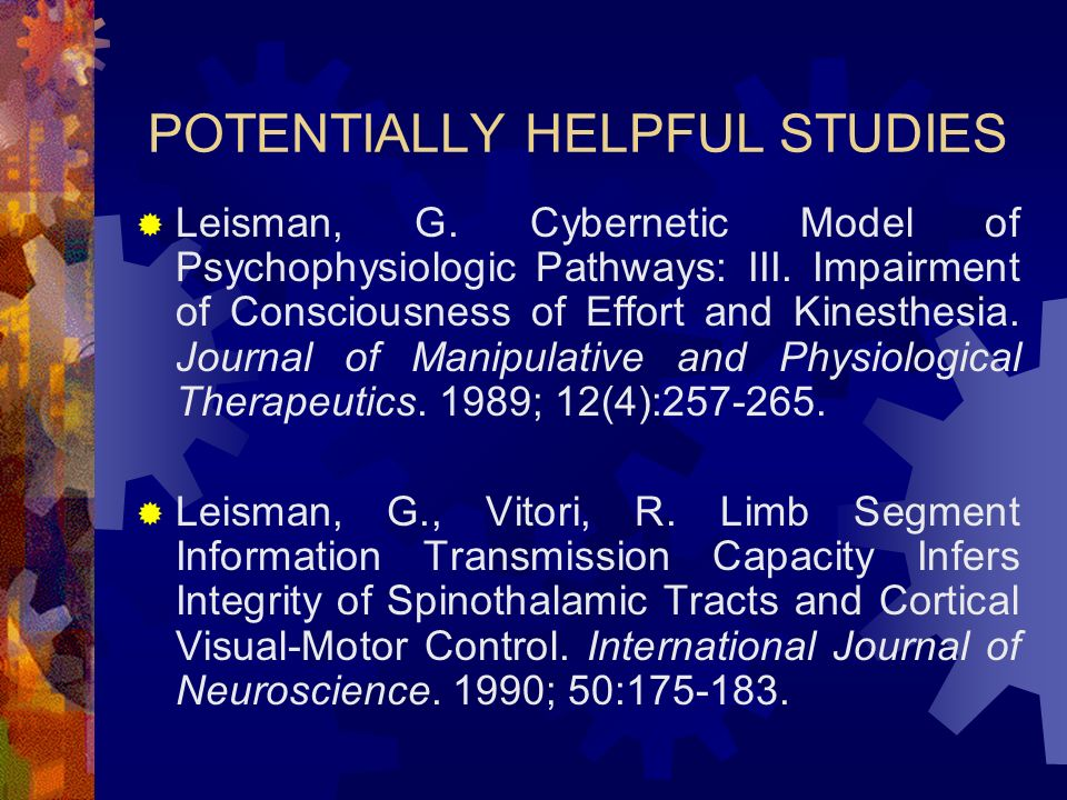POTENTIALLY HELPFUL STUDIES Leisman, G. Cybernetic Model of Psychophysiologic Pathways: III. Impairment of Consciousness of Effort and Kinesthesia. Jo