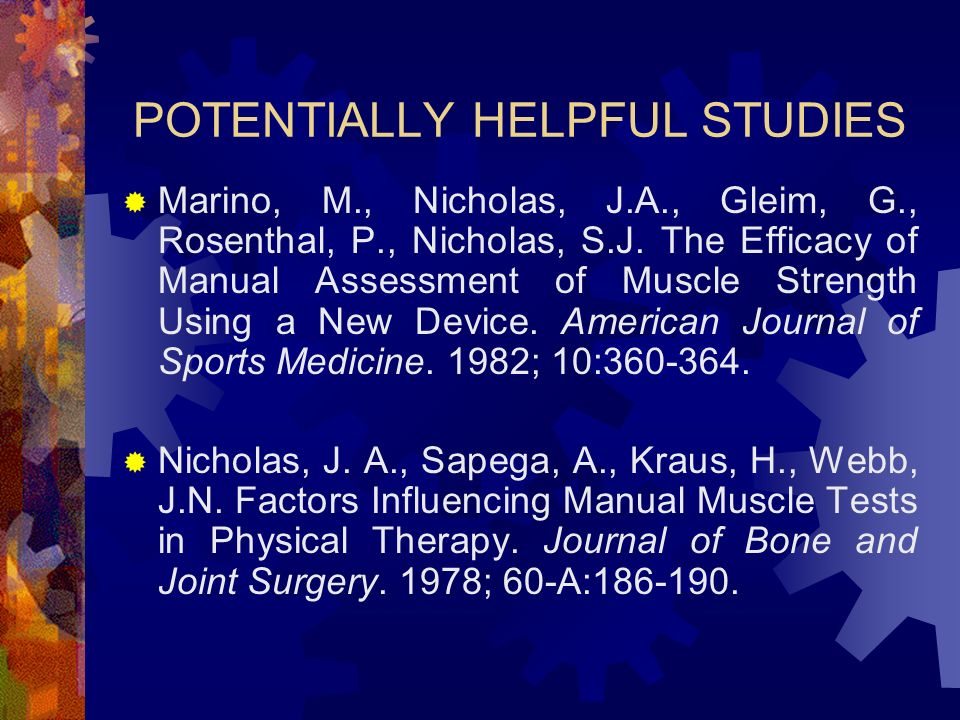 POTENTIALLY HELPFUL STUDIES Marino, M., Nicholas, J.A., Gleim, G., Rosenthal, P., Nicholas, S.J. The Efficacy of Manual Assessment of Muscle Strength