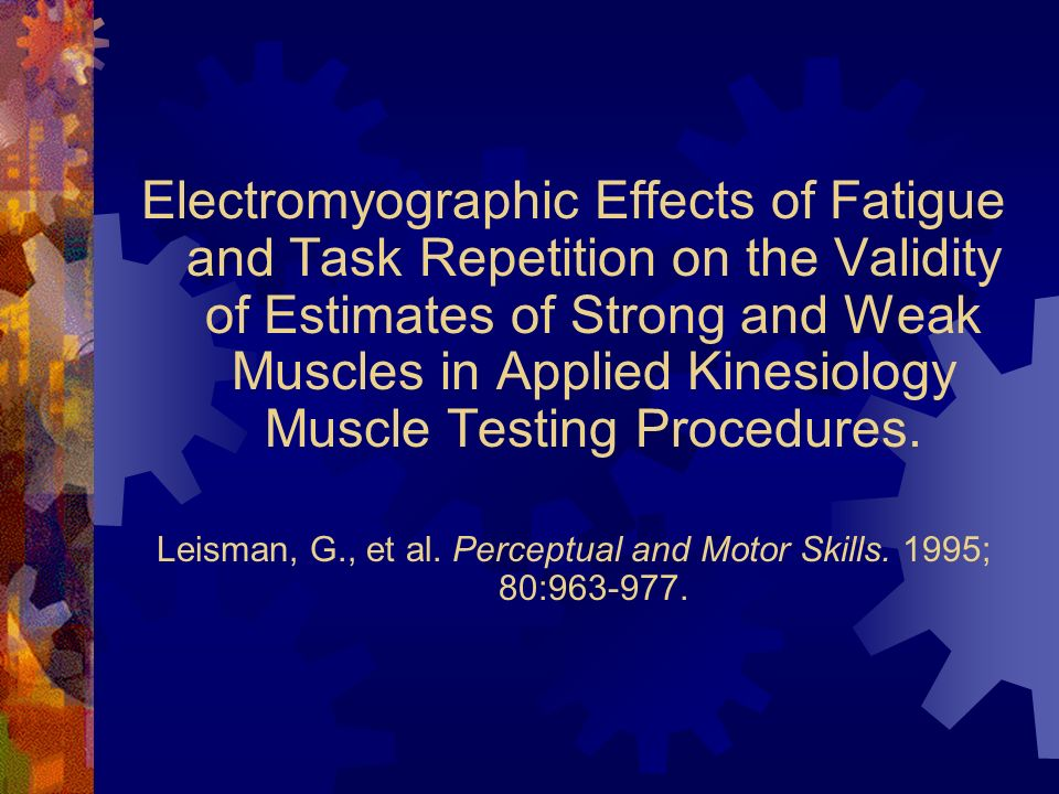 Electromyographic Effects of Fatigue and Task Repetition on the Validity of Estimates of Strong and Weak Muscles in Applied Kinesiology Muscle Testing Procedures.