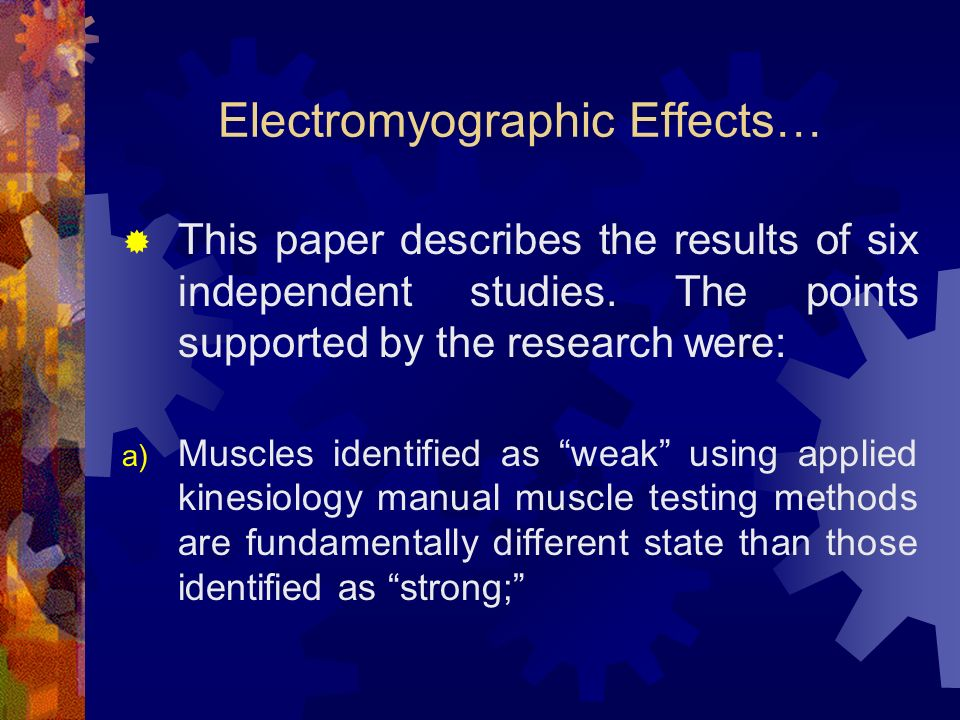 Electromyographic Effects… This paper describes the results of six independent studies. The points supported by the research were: a) Muscles identifi