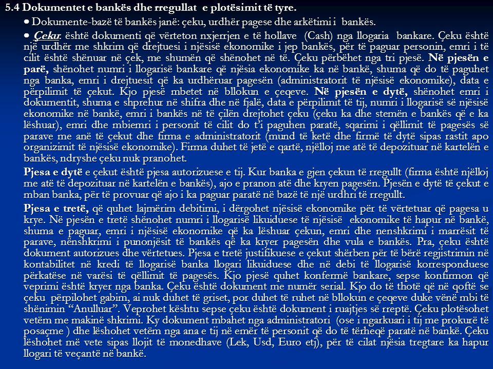 5.4 Dokumentet e bankës dhe rregullat e plotësimit të tyre. Dokumente-bazë të bankës janë: çeku, urdhër pagese dhe arkëtimi i bankës. Dokumente-bazë t