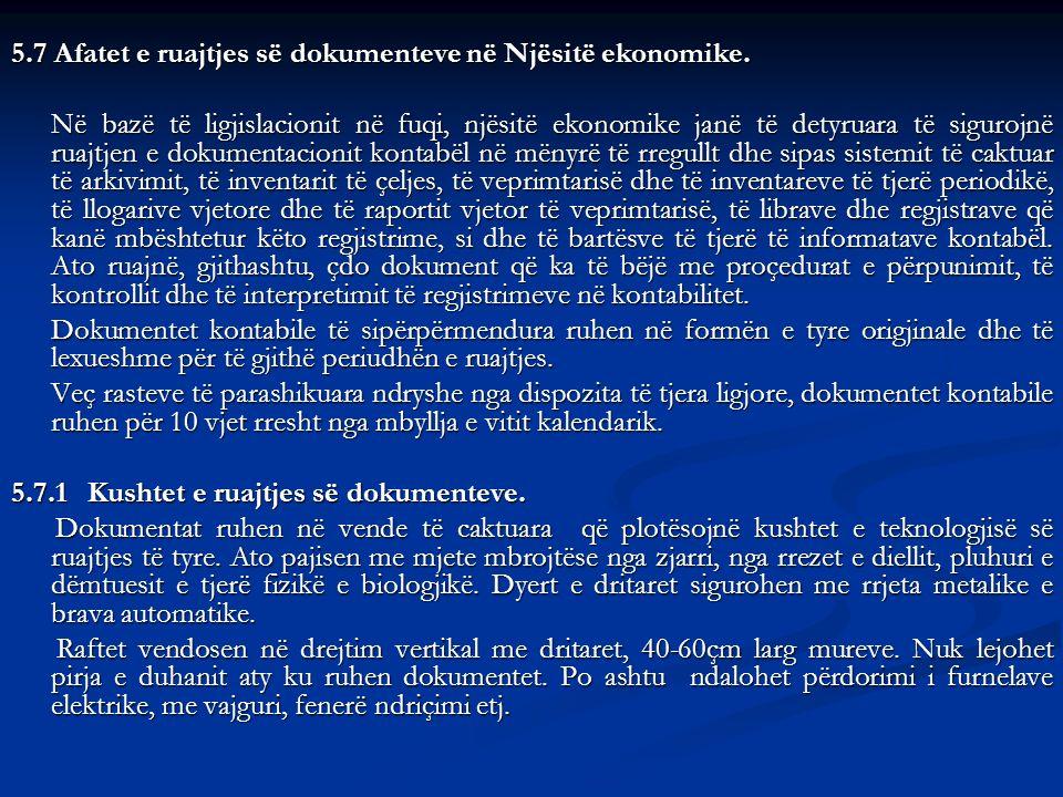 5.7 Afatet e ruajtjes së dokumenteve në Njësitë ekonomike. Në bazë të ligjislacionit në fuqi, njësitë ekonomike janë të detyruara të sigurojnë ruajtje
