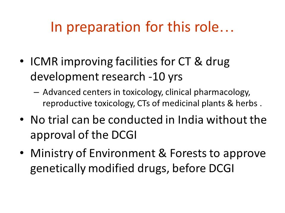 In preparation for this role … ICMR improving facilities for CT & drug development research -10 yrs – Advanced centers in toxicology, clinical pharmacology, reproductive toxicology, CTs of medicinal plants & herbs.