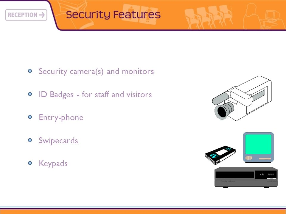Security camera(s) and monitors ID Badges - for staff and visitors Entry-phone Swipecards Keypads