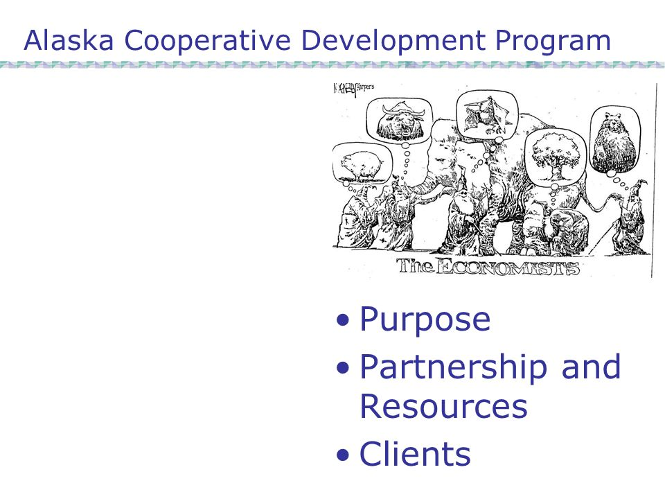 Alaska Cooperative Development Program Purpose Partnership and Resources Clients