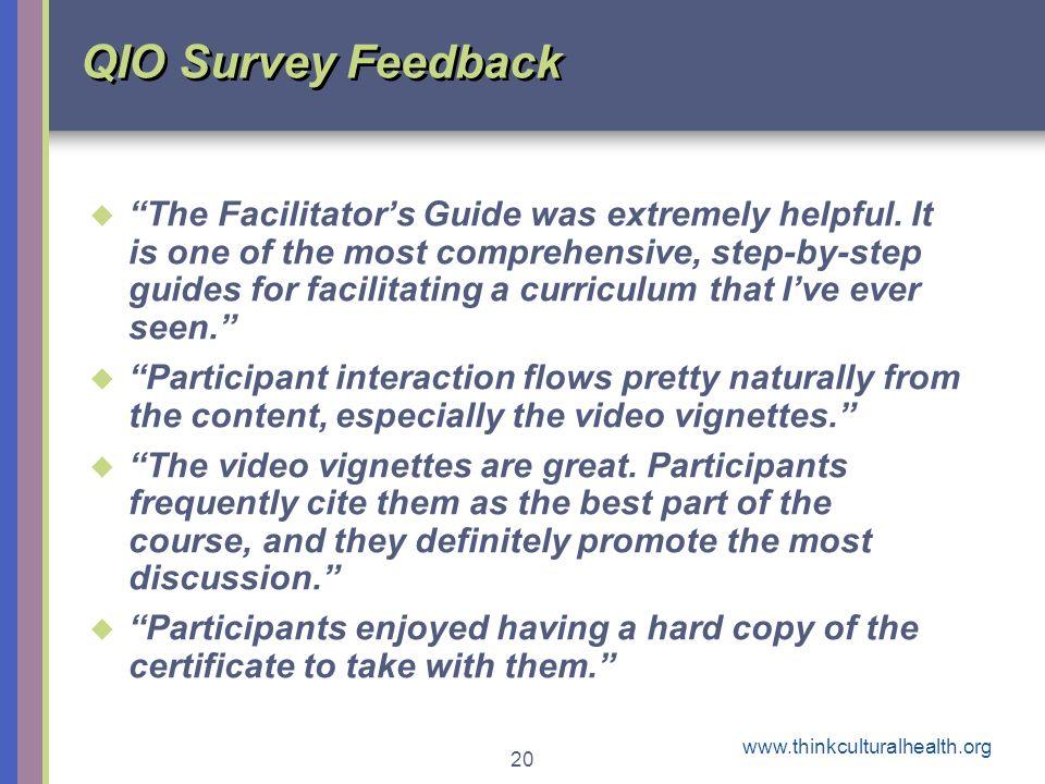 www.thinkculturalhealth.org 20 QIO Survey Feedback The Facilitators Guide was extremely helpful.
