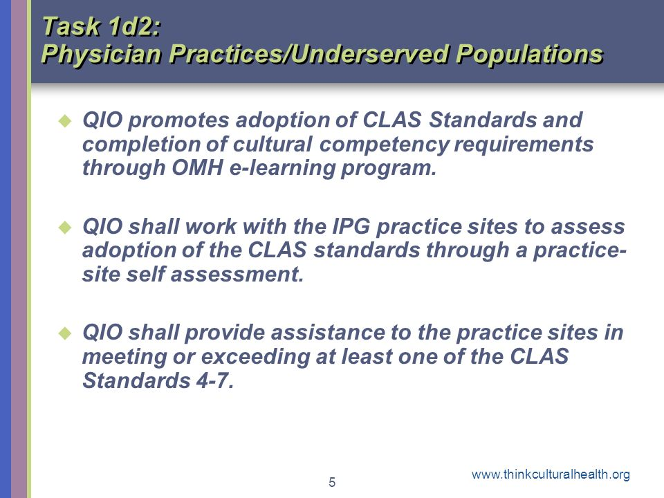 5 Task 1d2: Physician Practices/Underserved Populations QIO promotes adoption of CLAS Standards and completion of cultural competency requirements through OMH e-learning program.