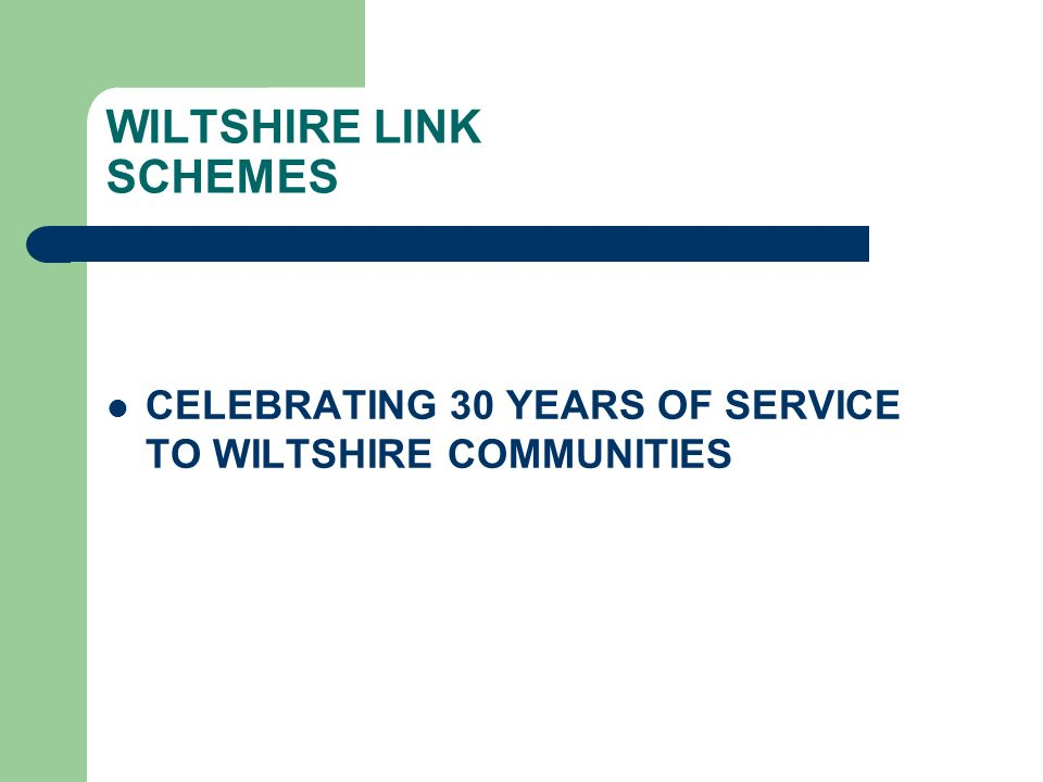 WILTSHIRE LINK SCHEMES CELEBRATING 30 YEARS OF SERVICE TO WILTSHIRE COMMUNITIES