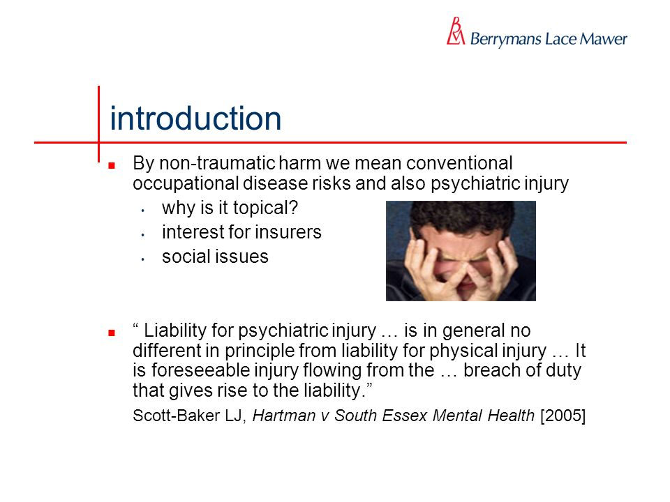 introduction By non-traumatic harm we mean conventional occupational disease risks and also psychiatric injury why is it topical? interest for insurer