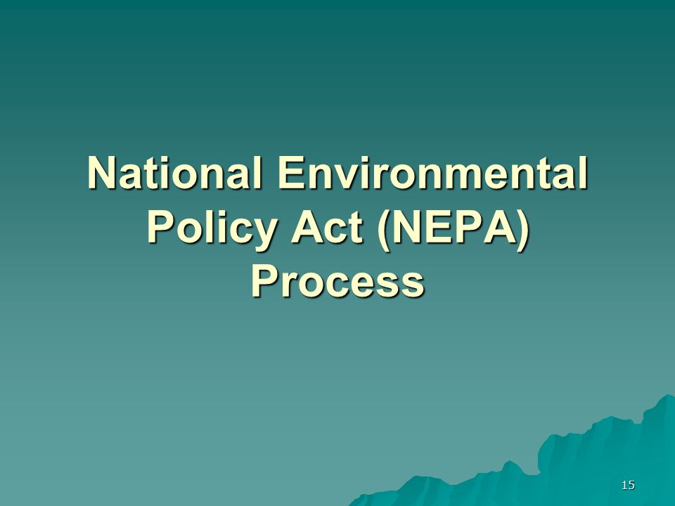 15 National Environmental Policy Act (NEPA) Process