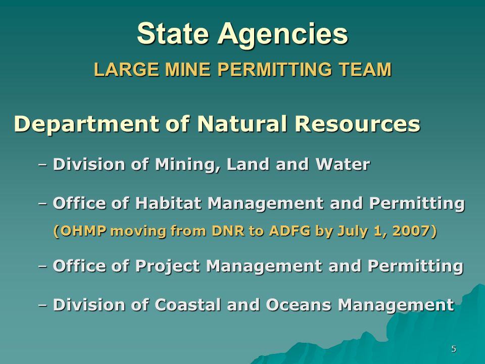 6 State Agencies LARGE MINE PERMITTING TEAM Department of Environmental Conservation –Division of Water –Division of Air Quality –Division of Environmental Health
