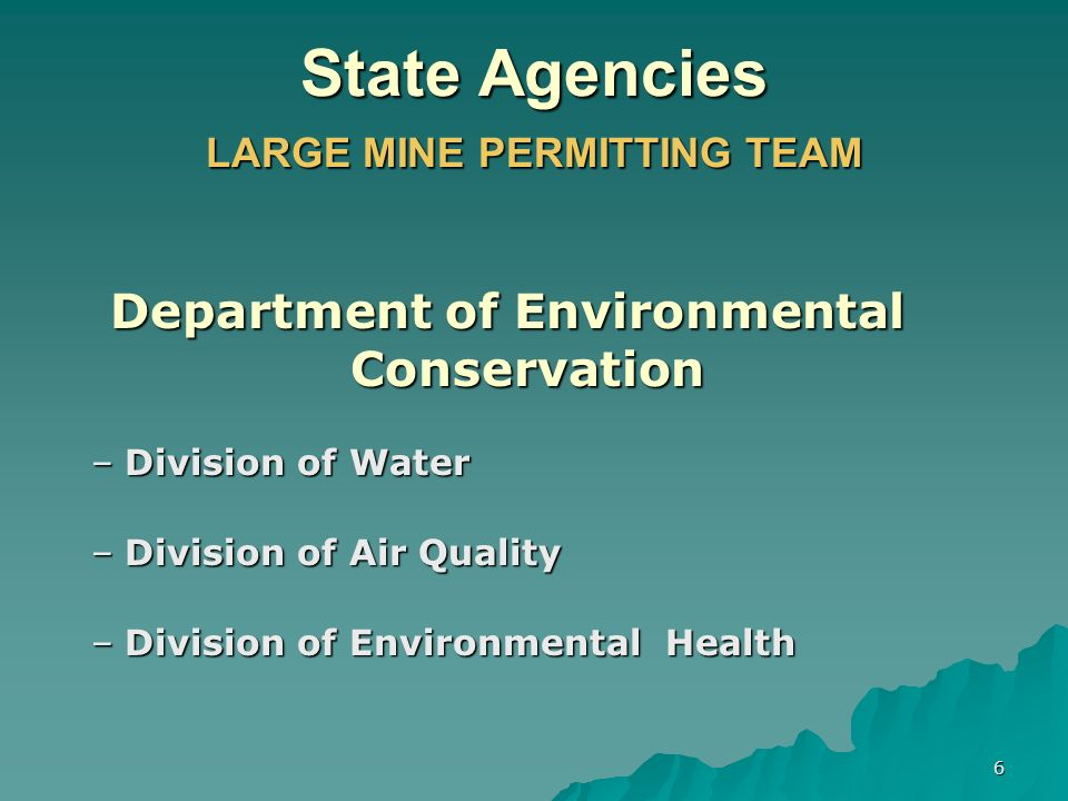 7 State Agencies LARGE MINE PERMITTING TEAM Department of Fish and Game –Habitat Division (by July 1, 2008) –Division of Wildlife Conservation –Division of Subsistence –Sport Fish Division –Division of Commercial Fisheries