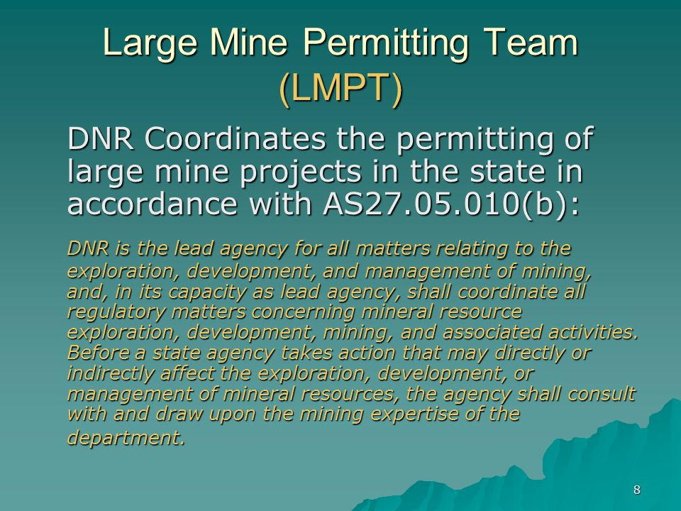 9 THE LARGE MINE PERMITTING TEAM: Coordinates review of applications and numerous State permit requirements Reviews, analyzes, and evaluates complex technical documents for adequacy and soundness Benefits from multi-disciplinary expertise of team members (geologists, engineers, hydrologists, biologists, environmental scientists)