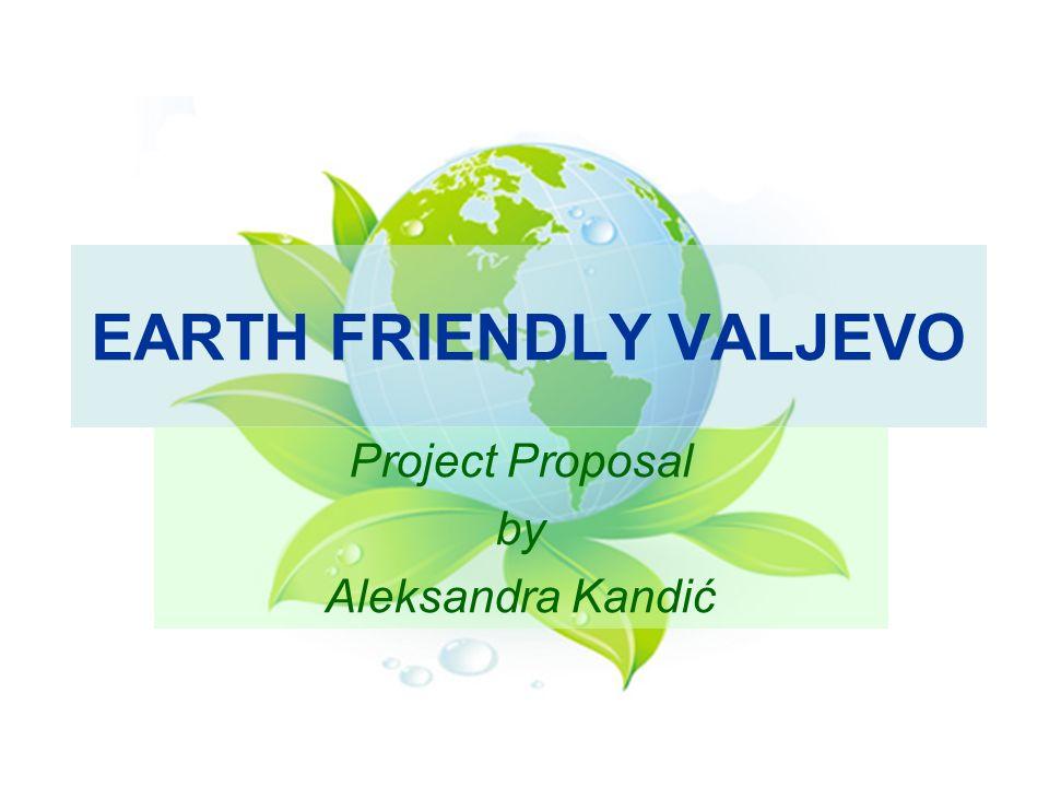 EARTH FRIENDLY VALJEVO Project Proposal by Aleksandra Kandić