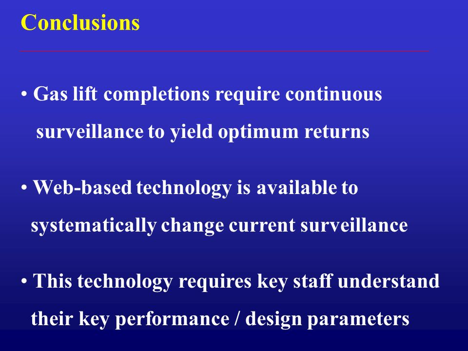 Conclusions Gas lift completions require continuous surveillance to yield optimum returns Web-based technology is available to systematically change c