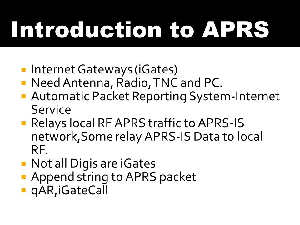 Internet Gateways (iGates) Need Antenna, Radio, TNC and PC.