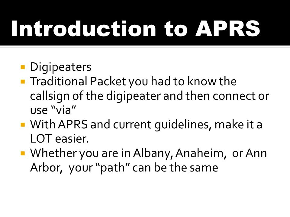 Digipeaters Traditional Packet you had to know the callsign of the digipeater and then connect or use via With APRS and current guidelines, make it a LOT easier.