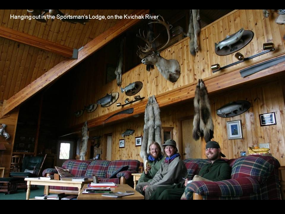 Hanging out in the Sportsmans Lodge, on the Kvichak River