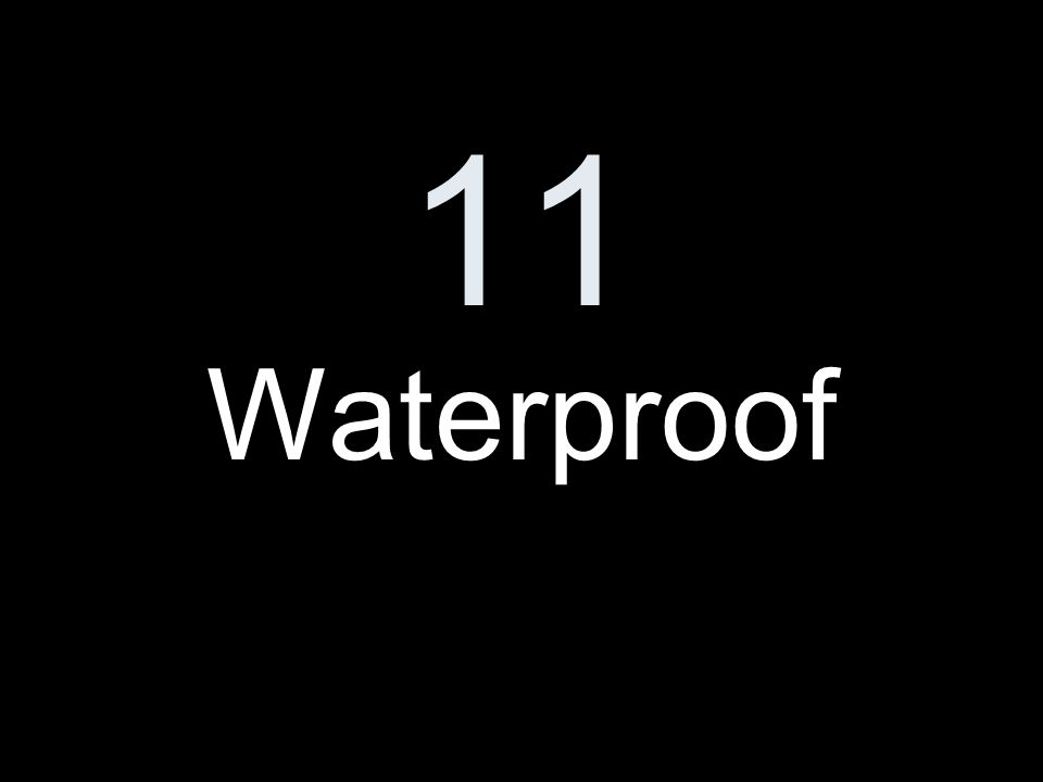 11 Waterproof
