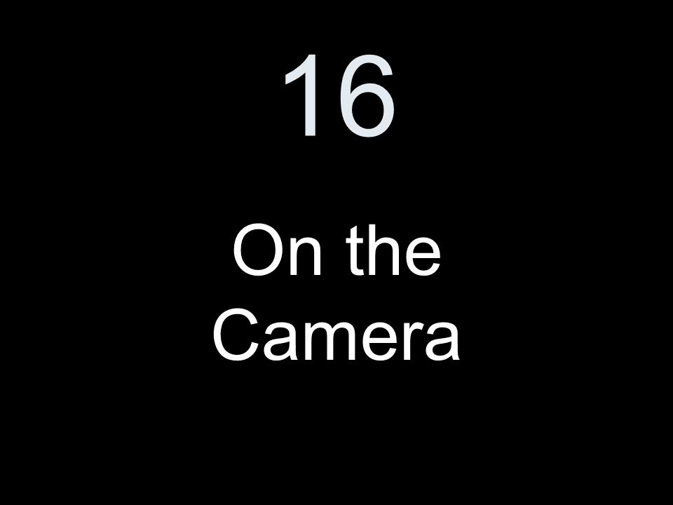 16 On the Camera